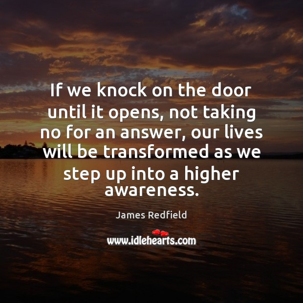 If we knock on the door until it opens, not taking no James Redfield Picture Quote