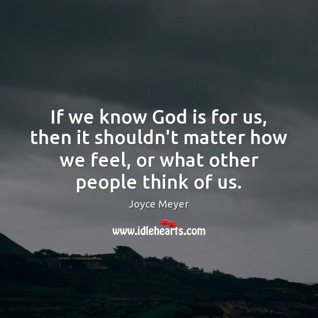 Image, If we know God is for us, then it shouldn't matter how