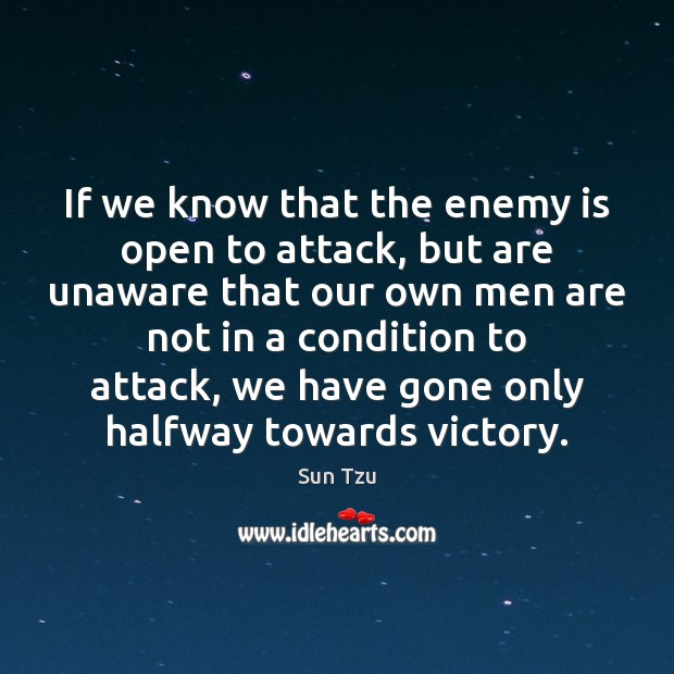 Image, If we know that the enemy is open to attack, but are