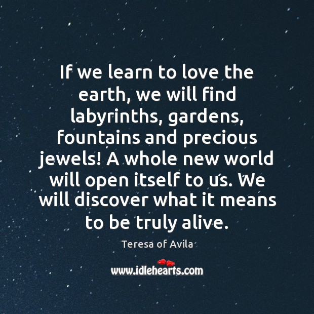 If we learn to love the earth, we will find labyrinths, gardens, Image