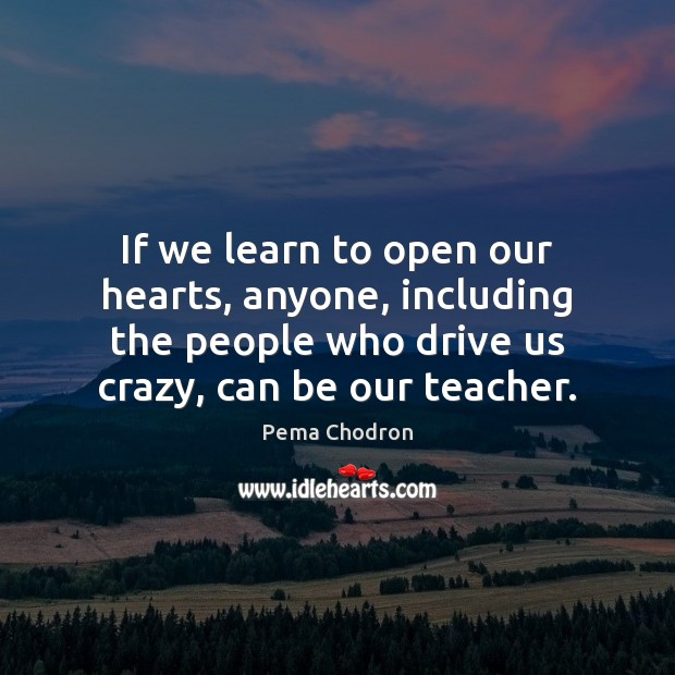 Image, If we learn to open our hearts, anyone, including the people who