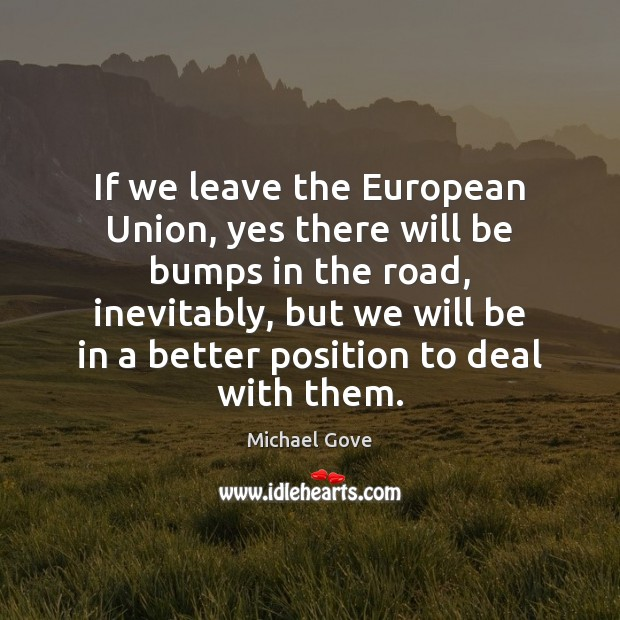 If we leave the European Union, yes there will be bumps in Image
