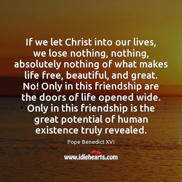 If we let Christ into our lives, we lose nothing, nothing, absolutely Image