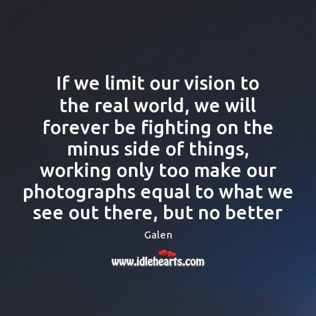 If we limit our vision to the real world, we will forever Image