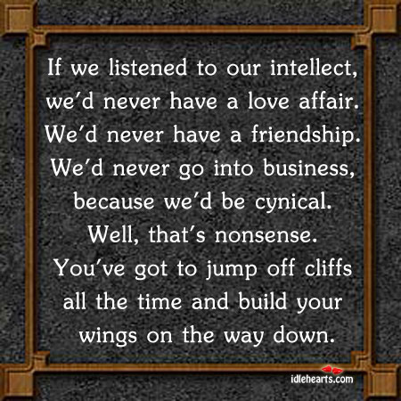 If We Listened To Our intellect, We'd Never Have A…