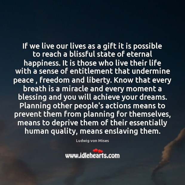 If we live our lives as a gift it is possible to Ludwig von Mises Picture Quote