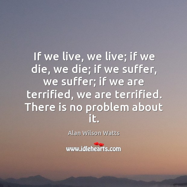 Image, If we live, we live; if we die, we die; if we suffer, we suffer; if we are terrified, we are terrified.