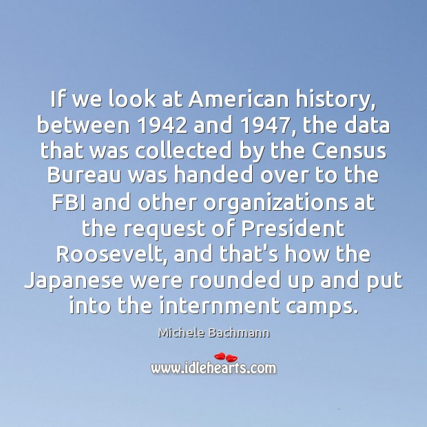 If we look at American history, between 1942 and 1947, the data that was Michele Bachmann Picture Quote