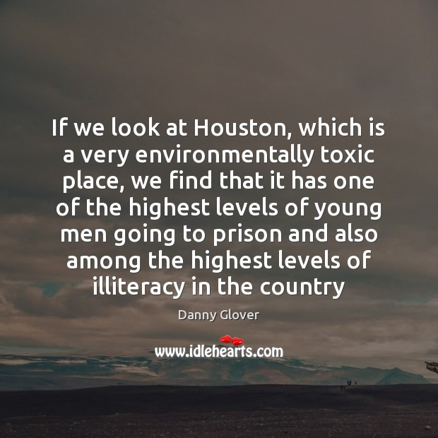 If we look at Houston, which is a very environmentally toxic place, Toxic Quotes Image