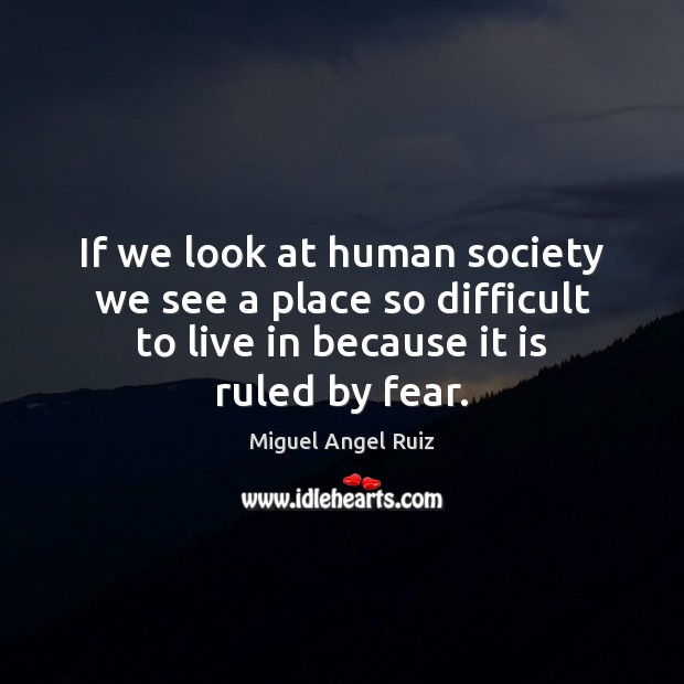 If we look at human society we see a place so difficult Image
