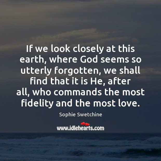 If we look closely at this earth, where God seems so utterly Sophie Swetchine Picture Quote