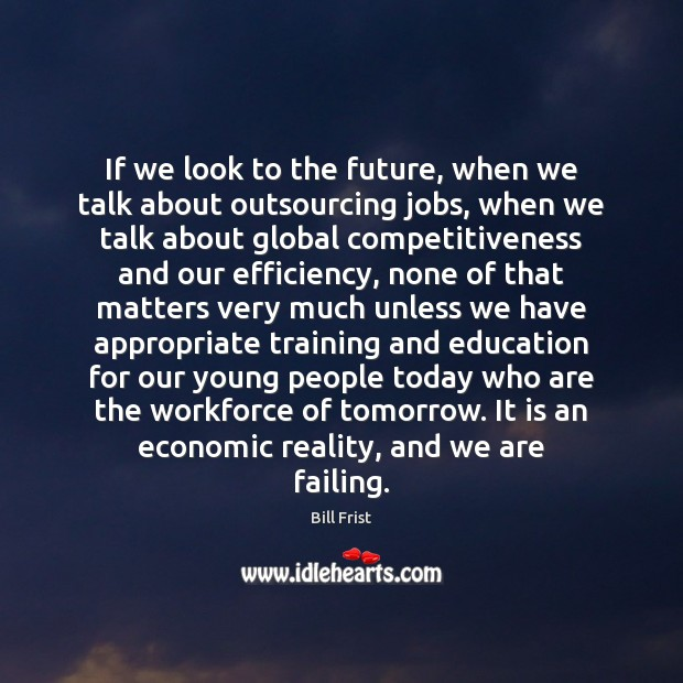 Image, If we look to the future, when we talk about outsourcing jobs,