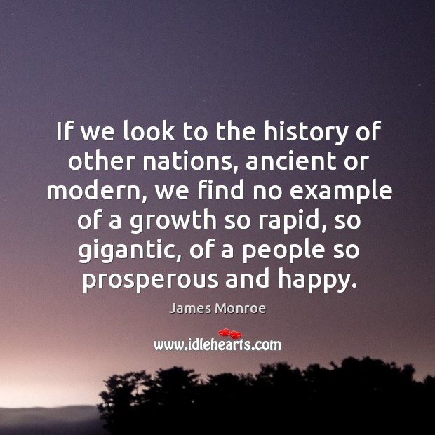 If we look to the history of other nations, ancient or modern, we find no example of a growth so rapid Image
