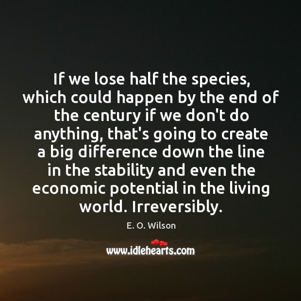 Image, If we lose half the species, which could happen by the end