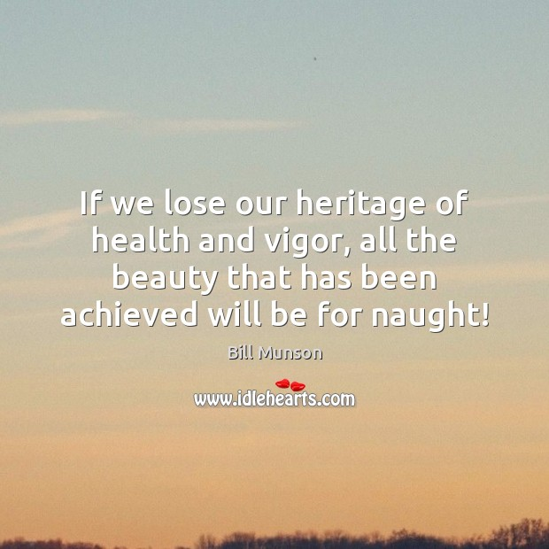 Image, If we lose our heritage of health and vigor, all the beauty