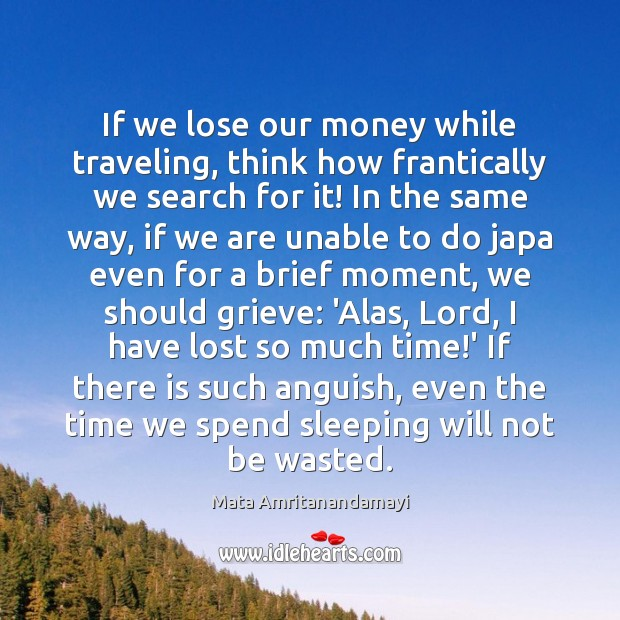 If we lose our money while traveling, think how frantically we search Mata Amritanandamayi Picture Quote
