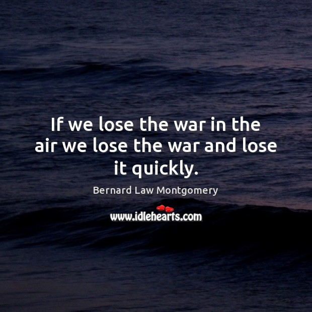 If we lose the war in the air we lose the war and lose it quickly. Image