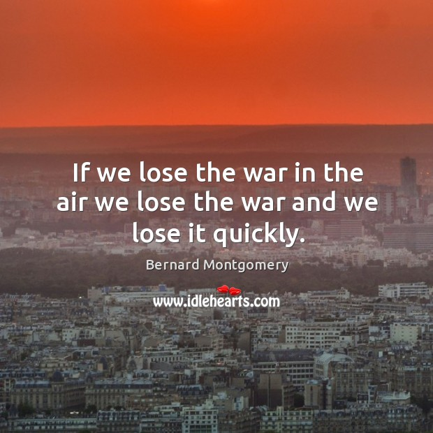 Image, If we lose the war in the air we lose the war and we lose it quickly.