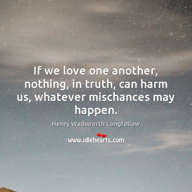 Image, If we love one another, nothing, in truth, can harm us, whatever mischances may happen.