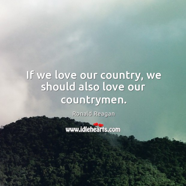 Image, If we love our country, we should also love our countrymen.