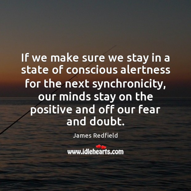 If we make sure we stay in a state of conscious alertness James Redfield Picture Quote