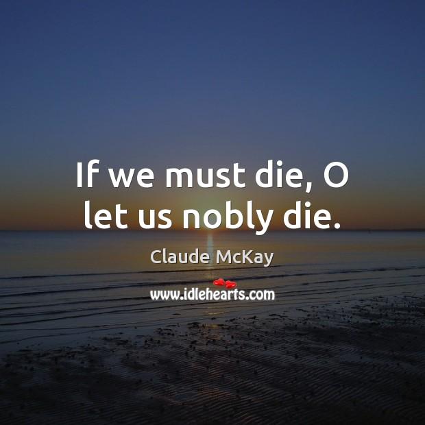 If we must die, O let us nobly die. Image