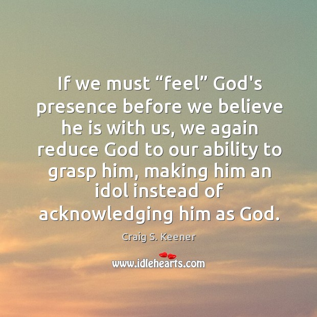 """If we must """"feel"""" God's presence before we believe he is with Image"""