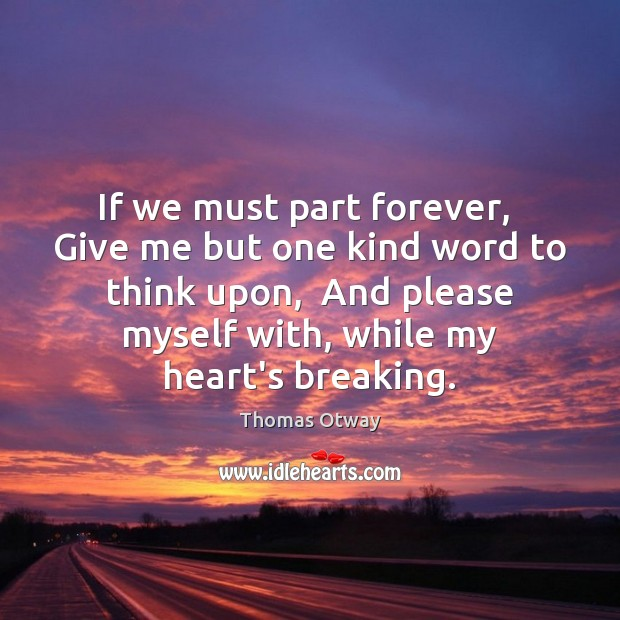 Image, If we must part forever,  Give me but one kind word to
