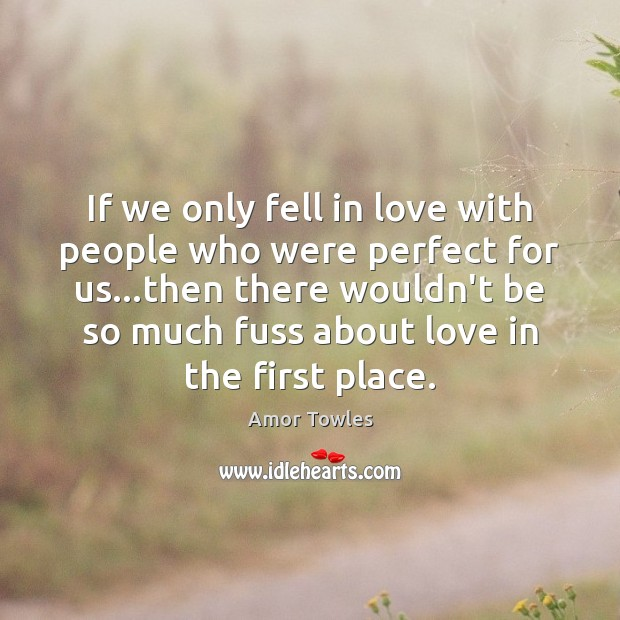 Image, If we only fell in love with people who were perfect for