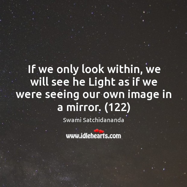 If we only look within, we will see he Light as if Image