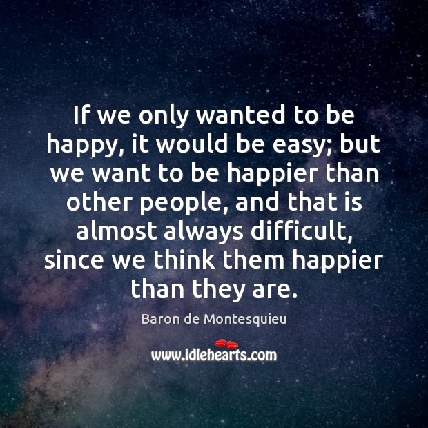 Image, If we only wanted to be happy, it would be easy; but