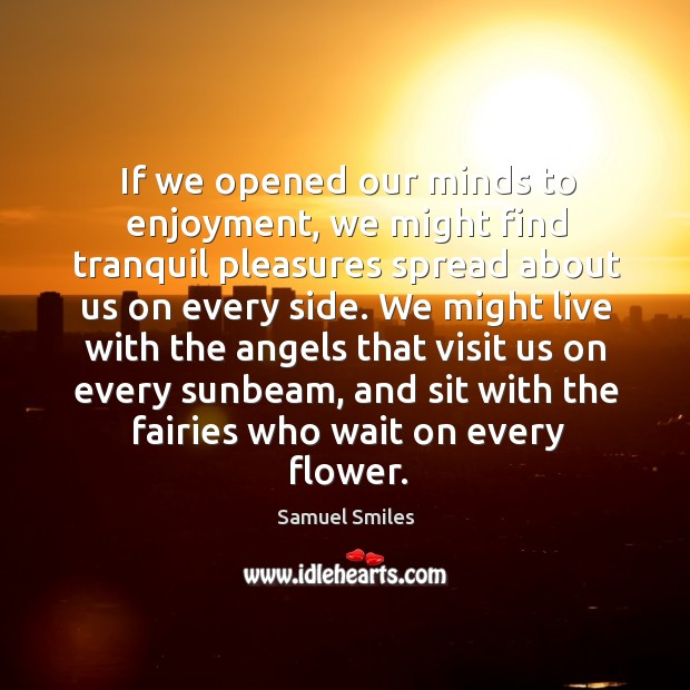 Image, If we opened our minds to enjoyment, we might find tranquil pleasures
