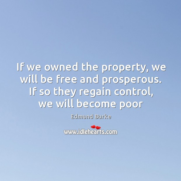 Image, If we owned the property, we will be free and prosperous. If