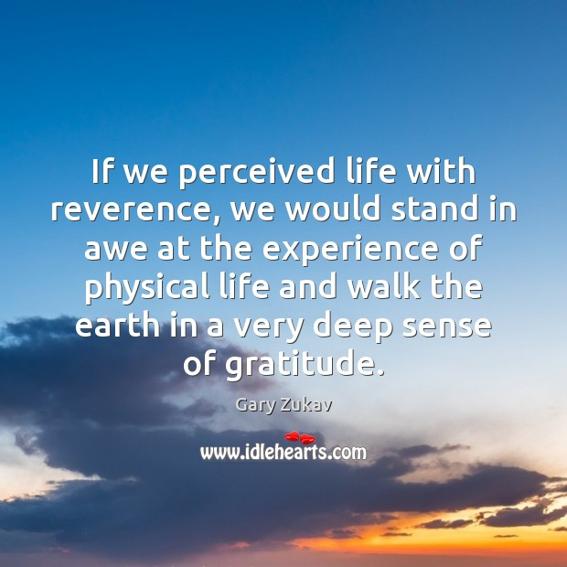 If we perceived life with reverence, we would stand in awe at Image