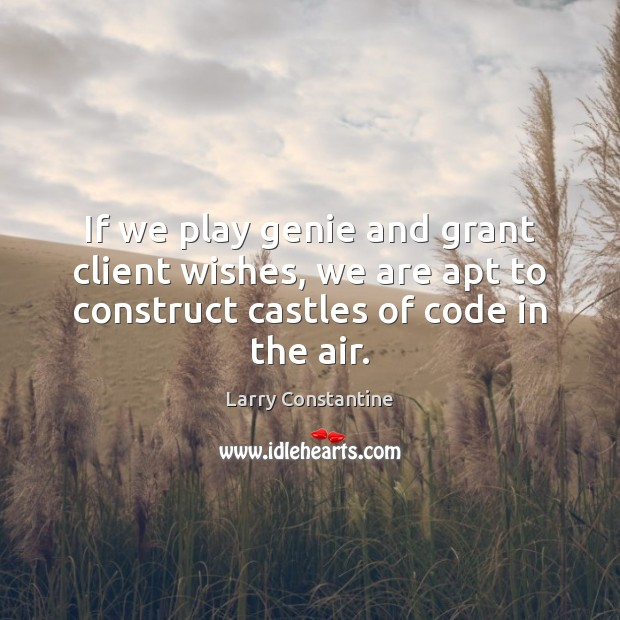 If we play genie and grant client wishes, we are apt to Image