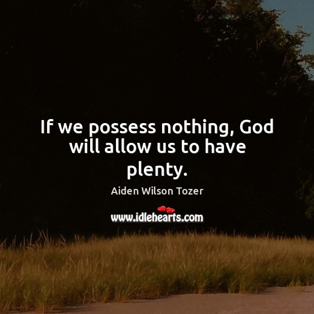 Image, If we possess nothing, God will allow us to have plenty.