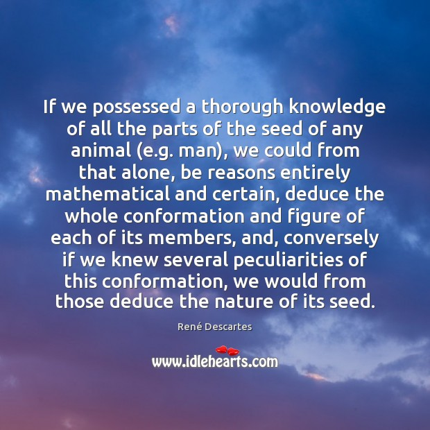 If we possessed a thorough knowledge of all the parts of the René Descartes Picture Quote