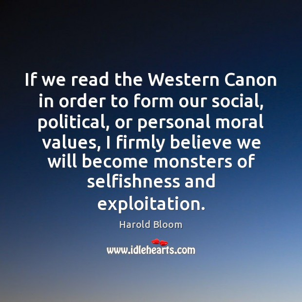 If we read the Western Canon in order to form our social, Harold Bloom Picture Quote