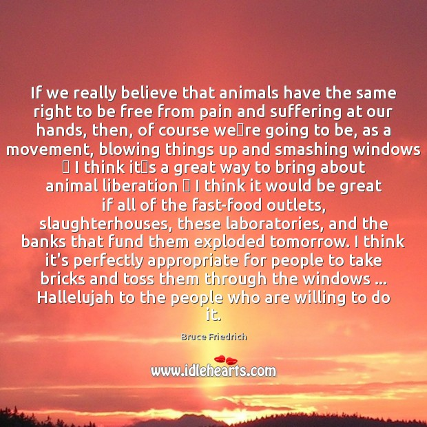 If we really believe that animals have the same right to be Food Quotes Image