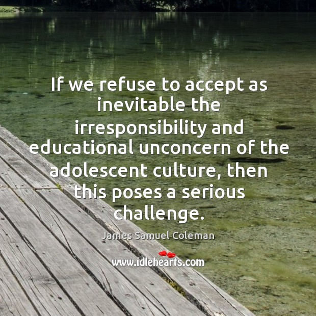 If we refuse to accept as inevitable the irresponsibility and educational unconcern Image