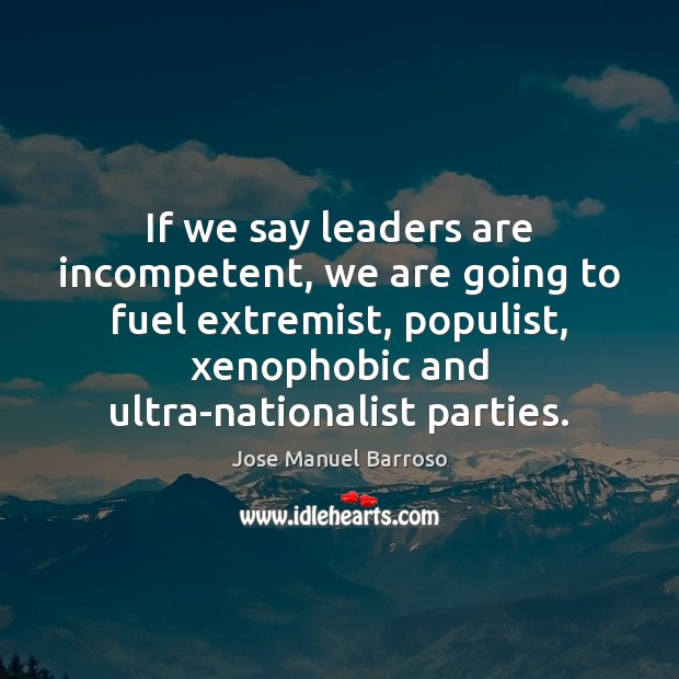 If we say leaders are incompetent, we are going to fuel extremist, Image