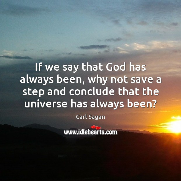If we say that God has always been, why not save a Carl Sagan Picture Quote