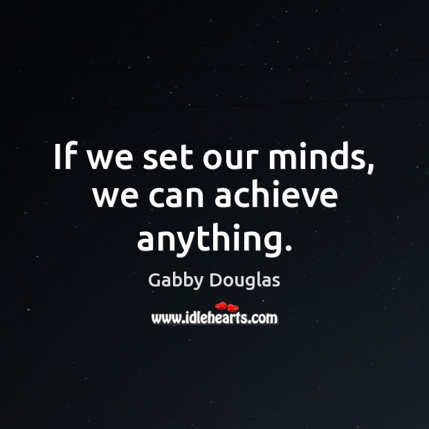 Image, If we set our minds, we can achieve anything.
