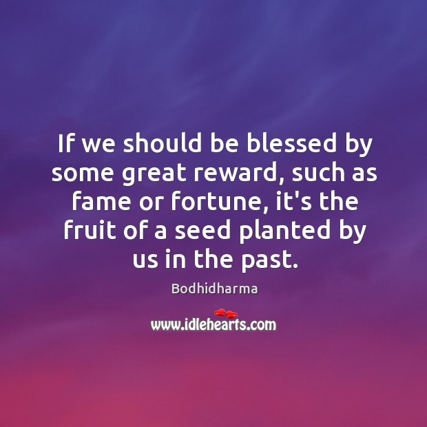 If we should be blessed by some great reward, such as fame Bodhidharma Picture Quote
