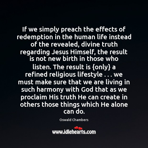 If we simply preach the effects of redemption in the human life Image