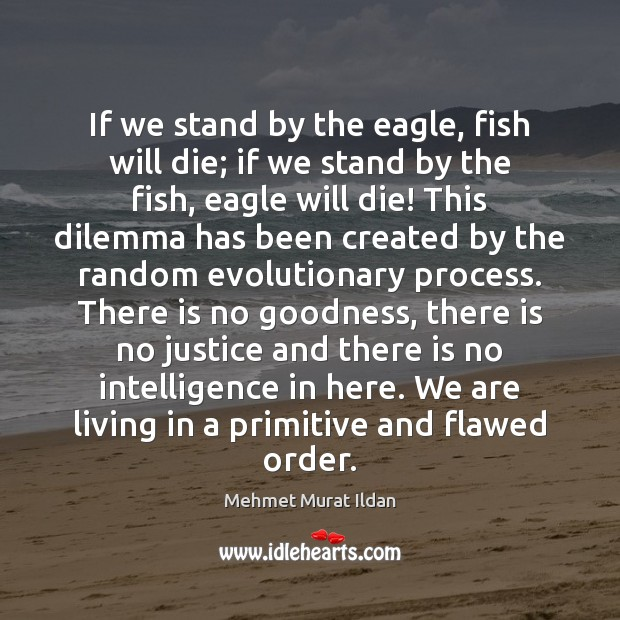 Image, If we stand by the eagle, fish will die; if we stand
