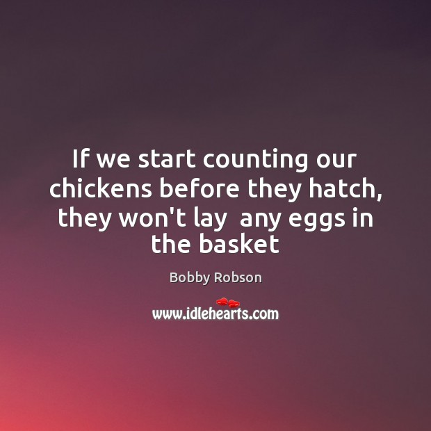 Image, If we start counting our chickens before they hatch, they won't lay
