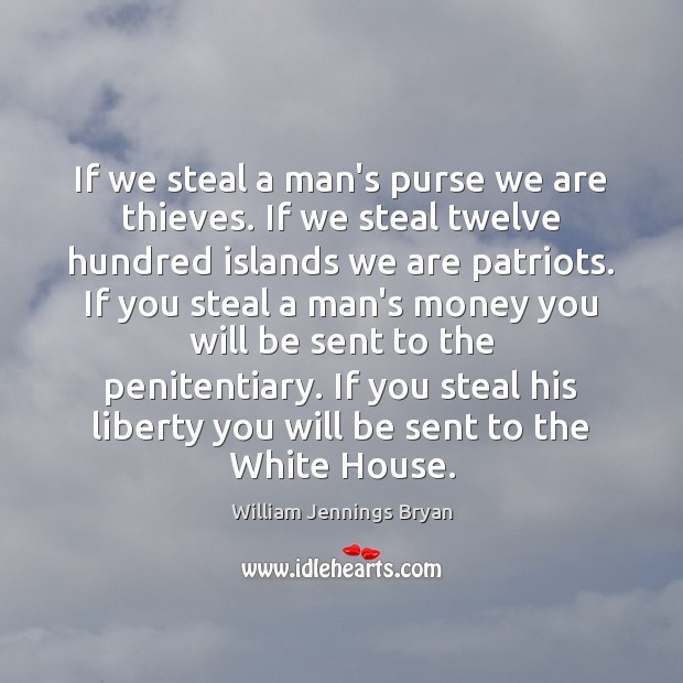 Image, If we steal a man's purse we are thieves. If we steal