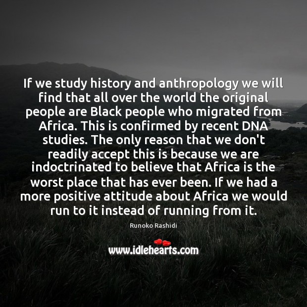 If we study history and anthropology we will find that all over Positive Attitude Quotes Image