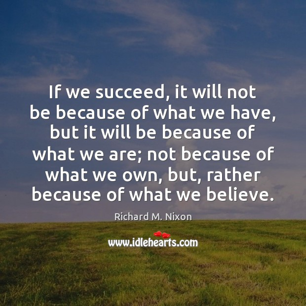 If we succeed, it will not be because of what we have, Image